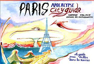 Paris Apocalypse City Guide ; Le Guide Pour Chiller Dans Les Ruines