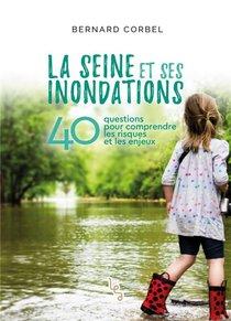 La Seine Et Ses Inondations ; 40 Questions Pour Comprendre Les Risques Et Le Enjeux