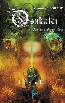 Osukatei, L'ame De L'arbre-mere T.3 : L'ere Du Feu