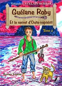Guelane Roby T.2 ; Et Le Secret D'outa-napishti