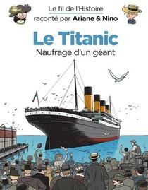 Le Fil De L'histoire Raconte Par Ariane & Nino T.24 ; Le Titanic, Naufrage D'un Geant