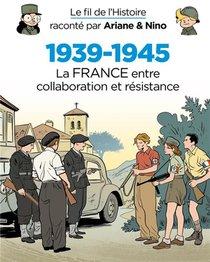 Le Fil De L'histoire Raconte Par Ariane & Nino T.7 ; 1939-1945, La France Entre Collaboration Et Resistance