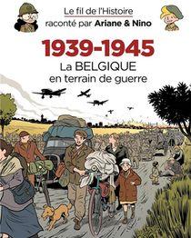 Le Fil De L'histoire Raconte Par Ariane & Nino T.33 ; 1939-1945, La Belgique En Terrain De Guerre