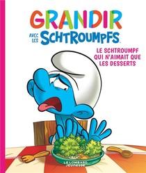 Grandir Avec Les Schtroumpfs T.3 ; Le Schtroumpf Qui N'aimait Que Les Desserts