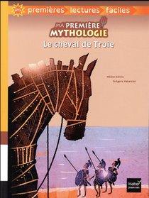 Ma Premiere Mythologie ; Le Cheval De Troie