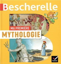 Bescherelle ; Ma Premiere Mythologie