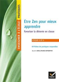 Enseigner A L'ecole Primaire ; Etre Zen Pour Mieux Apprendre ; Cycles 2 Et 3 ; Favoriser La Detente En Classe ; 69 Fiches Pratiques Corporelles (edition 2019)