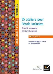Enseigner Pratique - Cycles 2 Et 3 - 35 Ateliers Pour L'ecole Inclusive