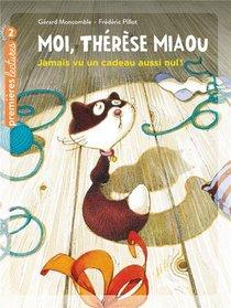 Moi, Therese Miaou T.1 ; Jamais Vu Un Cadeau Aussi Nul !