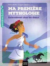 Ma Premiere Mythologie T.2 ; L'enlevement Chez Les Dieux