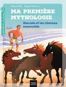 Ma Premiere Mythologie T.3 ; Hercule Et Les Chevaux Ensorceles