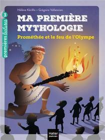 Ma Premiere Mythologie T.17 ; Promethee Et Le Feu De L'olympe