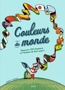 Couleurs Du Monde ; Decouvre 320 Drapeaux Et L'histoire De Leur Pays