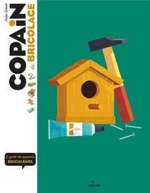 Copain Du Bricolage ; Le Guide Des Apprentis Bricoleurs