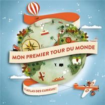 Mon Premier Tour Du Monde ; L'atlas Des Curieux !