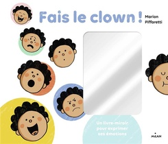 Fais Le Clown ! Un Livre-miroir Pour Exprimer Ses Emotions