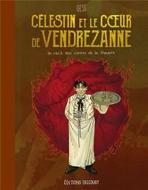 Celestin Et Le Coeur De Vendrezanne : Un Recit Des Contes De La Pieuvre
