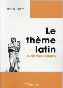 Le Theme Latin : 65 Exercices Corriges