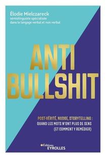 Anti Bullshit : Post-verite, Nudge, Storytelling : Quand Les Mots N'ont Plus De Sens