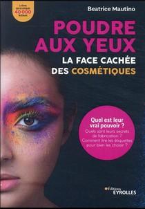 Poudre Aux Yeux : La Face Cachee Des Cosmetiques