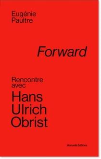 Forward ; Rencontre Avec Hans Ulrich Obrist