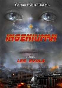 Ingeniuman T.1 ; Les Evols