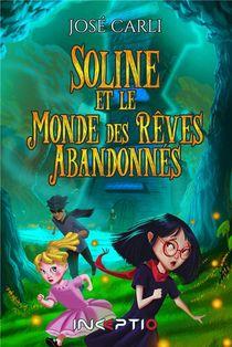 Soline Et Le Monde Des Reves Abandonnes