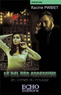 Le Bal Des Assassins ; Les Larmes Du Pouvoir
