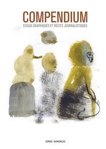 Compendium ; Essais Graphiques Et Recits Journalistiques