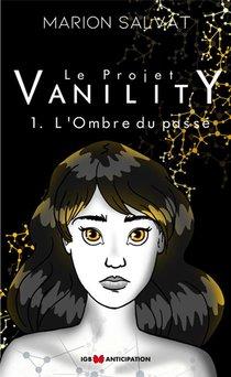 Le Projet Vanility T.1 ; L'ombre Du Passe