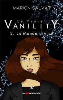 Le Projet Vanility T.2 ; Le Monde Divise