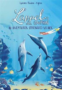 L'appel Du Dauphin : 10 Histoires (presque) Vraies De Rencontre Avec Cet Animal Merveilleux
