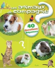 40 Questions/reponses ; Les Animaux De Compagnie