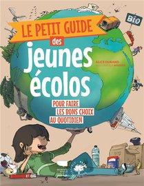 Le Petit Guide Des Jeunes Ecolos : Pour Faire Les Bons Choix Du Quotidien