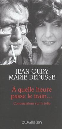 A Quelle Heure Passe Le Train... Conversations Sur La Folie