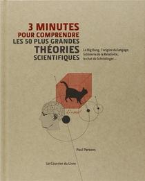 3 Minutes Pour Comprendre ; Les 50 Plus Grandes Theories Scientifiques ; Le Big Bang, L'origine Du Langage, La Theorie De La Relativite, Le Chat De Schrodinger...