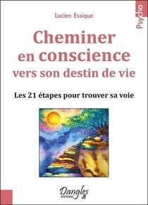 Cheminer En Conscience Vers Son Destin De Vie ; Les 21 Etapes Pour Trouver Sa Voie