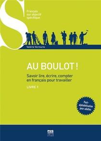 Au Boulot ! T.1 ; Savoir Lire, Ecrire, Compter En Francais Pour Travailler