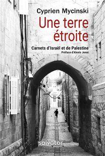 Une Terre Etroite ; Carnets D'israel Et De Palestine