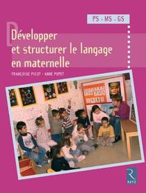 Developper Et Structurer Le Langage En Maternelle ; Ps, Ms, Gs