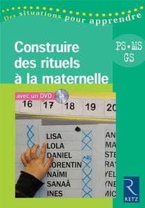 Construire Des Rituels A La Maternelle ; Petite Section, Moyenne Section, Grande Section