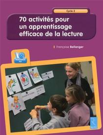 70 Activites Pour Un Apprentissage Efficace De La Lecture ; Cycle 2