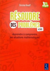 Resoudre Des Problemes Ce2 ; Apprendre A Comprendre Les Situations Mathematiques (edition 2018)