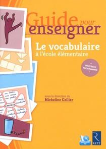 Guide Pour Enseigner ; Le Vocabulaire A L'ecole Elementaire