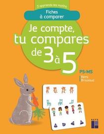 J'apprends Les Maths ; Ps/ms ; Je Compte, Tu Compares De 3 A 5 ; Fiches A Comparer