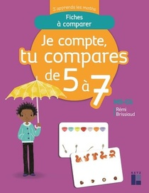 J'apprends Les Maths ; Ms/gs ; Je Compte, Tu Compares De 5 A 7 ; Fiches A Comparer