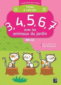 J'apprends Les Maths ; Ms/gs ; Fiches A Calculer 3, 4, 5, 6, 7 ; Les Animaux Du Jardin