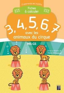 J'apprends Les Maths ; Ms/gs ; Fiches A Calculer 3, 4, 5, 6, 7 ; Avec Les Animaux Du Cirque