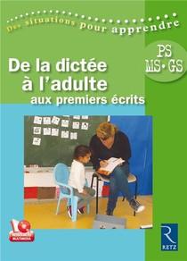 De La Dictee A L'adulte Aux Premiers Ecrits ; Petite Section, Moyenne Section, Grande Section