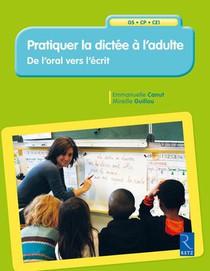 Pratiquer La Dictee A L'adulte ; Grande Section, Cp, Ce1 ; De L'oral Vers L'ecrit